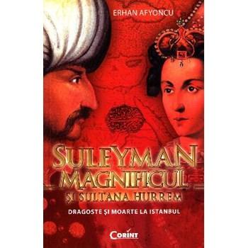 Suleyman Magnificul si sultana Hurrem - Erhan Afyoncu