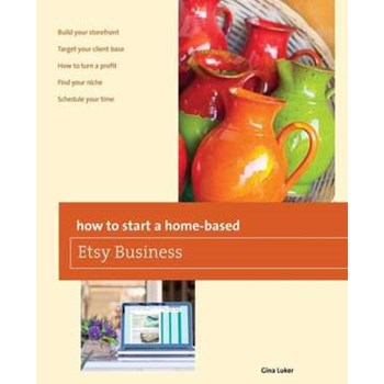 How to Start a Home-Based Etsy Business (How to Start a Home-Based Business)