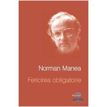Fericirea obligatorie - Norman Manea