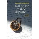 Mai De Ieri, Mai De Departe... - Anamaria Smigelschi, editura Humanitas