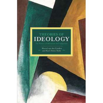 Theories Of Ideology: The Powers Of Alienation And Subjection: Historical Materialism, Volume 54 (Historical Materialism)