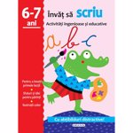 Carti pentru copii / Carte Editura Girasol, Activitati ingenioase si educative, Scriu 6-7 ani