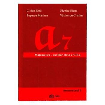 Matematica cls 7 Semestrul 1 Auxiliar - Ciolan Emil, Nicolae Elena