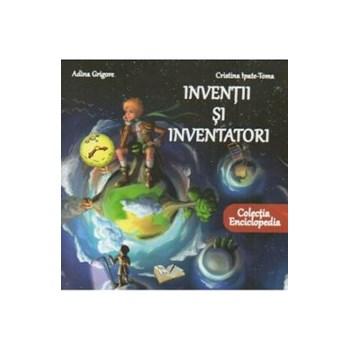 Inventii si inventatori - Adina Grigore