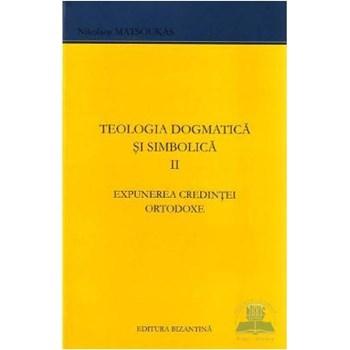 Teologia dogmatica si simbolica II Expunerea credintei ortodoxe