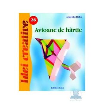 Idei creative 26 - Avioane de hartie - Angelika Hahn 978-606-92158-3-8