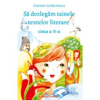 Sa Dezlegam Tainele Textelor Literare Cls 3 - Carmen Iordachescu - Pitila - Ana 973-7826-39-8