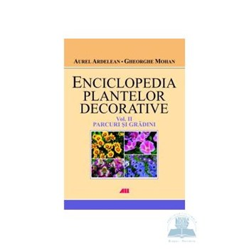 Enciclopedia plantelor decorative vol. 2 Parcuri si gradini - Gheorghe Mohan 978-606-587-003-1