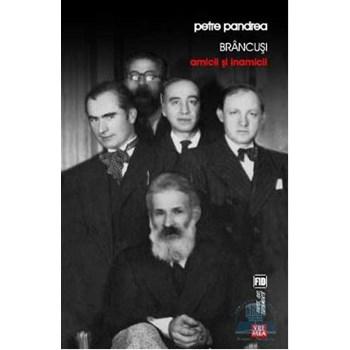 Brancusi amicii si inamicii - Petre Pandrea 973-645-389-2