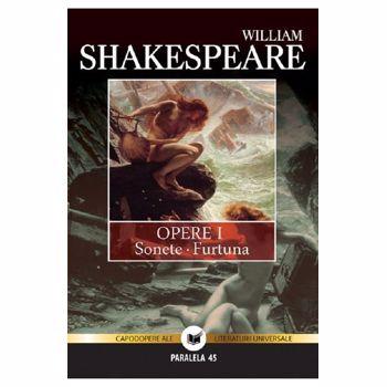Opere I - Sonete. Furtuna - William Shakespeare, editura Paralela 45
