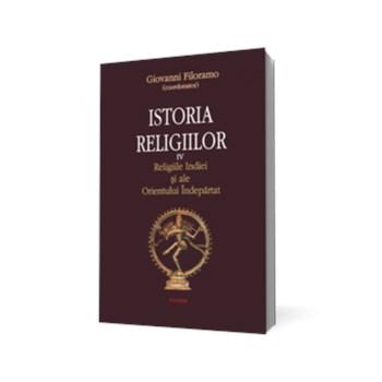 Istoria religiilor. Vol. IV Religiile Indiei şi ale Orientului Îndepărtat