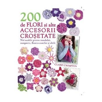 200 De Flori Si Alte Accesorii Crosetate - Claire Crompton, editura Litera