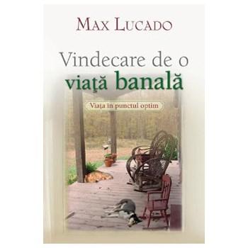 Vindecare De O Viata Banala - Max Lucado
