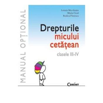 Drepturile micului cetatean Clasa 3-4 - Lenuta Movileanu, Maria Cical, Rodica Florescu