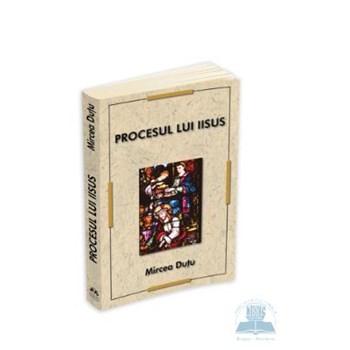 Procesul lui Iisus - Mircea Dutu 368586