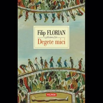 Degete mici - Filip Florian, editura Polirom