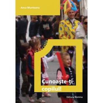 Cunoaste-Ti Copilul - Anca Munteanu, editura Nomina