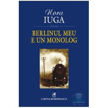 Berlinul meu e un monolog - Nora Iuga