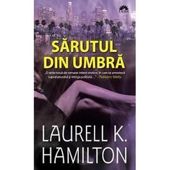 Sarutul din umbra - Laurell K. Hamilton