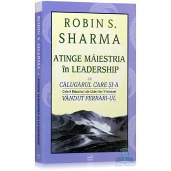 Atinge maiestria in leadership - Robin S. Sharma