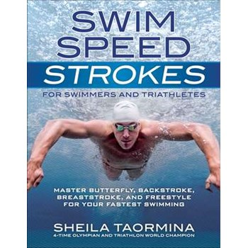 Swim Speed Strokes for Swimmers and Triathletes: Master Butterfly, Backstroke, Breaststroke, and Freestyle for Your Fastest Swimming (Swim Speed)