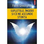 Sufletele, ingerii si ce ne ascunde stiinta - Florin Gheorghita, editura Polirom