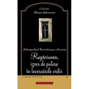 Rugaciunea, izvor de putere in incercarile vietii - Bartolomeu Anania