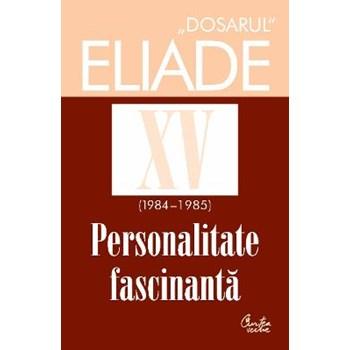 Dosarul Eliade XV (1984-1985). Personalitate fasinantă