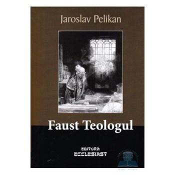Faust Teologul - Jaroslav Pelikan