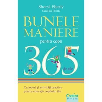 Bunele maniere pentru copii in 365 de zile - Sheryl Eberly, Caroline Eberly