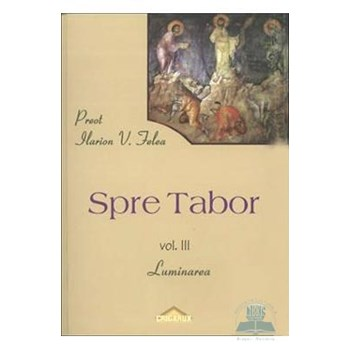 Spre Tabor vol. III - Luminarea - Ilarion V. Felea