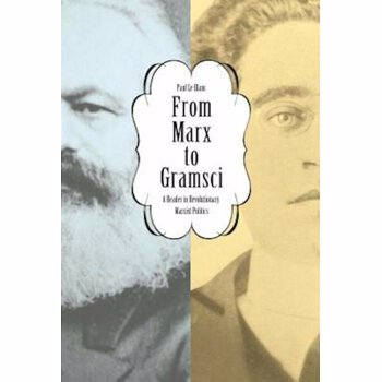 From Marx to Gramsci: A Reader in Revolutionary Marxist Politics, Paperback