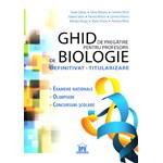 Ghid de pregatire pentru profesorii de biologie. Definitivat, titularizare. Examene nationale, olimpiade, concursuri scolare