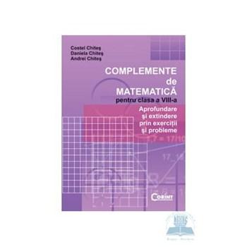 Complemente de matematica cls 8 - Costel Chites, Daniela Chites