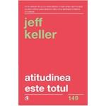 Carti pentru oameni mari / Atitudinea este totul Editia V, Jeff Keller