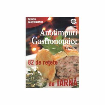 Anotimpuri gastronomice. 82 de reţete de iarnă