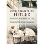 Copiii uitati ai lui Copii uitati ai lui Hitler - Povestea adevarata a programului Lebensborn si a unei femei aflate in cautarea identitatii sale