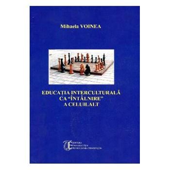 Educatia Interculturala Ca Intalnire A Celuilalt - Mihaela Voinea