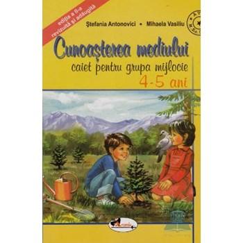 Cunoasterea Mediului - Caiet Pentru Grupa Mijlocie 4-5 Ani - Stefania Antonovici, Mihaela Vasiliu 353475