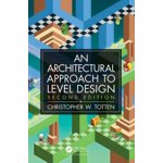Architectural Approach to Level Design. Second edition, Paperback - Christopher W. Totten