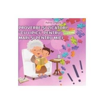 Proverbe si zicatori, cu lipici, pentru mari si pentru mici - Adina Grigore