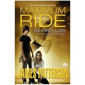 Maximum Ride vol. 3: Salvarea lumii si alte sporturi extreme - James Patterson