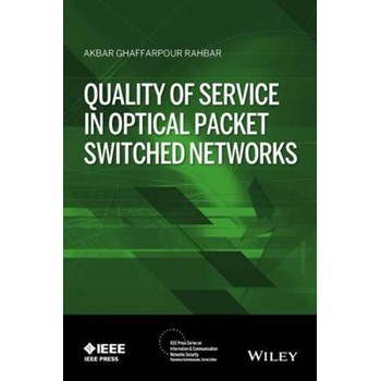 Quality of Service in Optical Packet Switched Networks (IEEE Press Series on Information and Communication Networks Security)