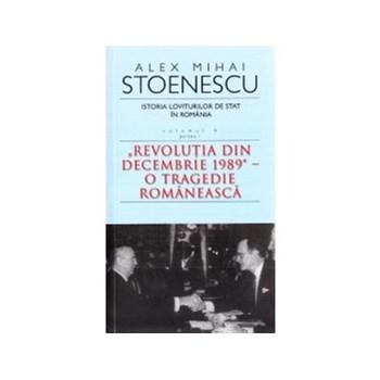 Istoria loviturilor de stat in Romania (Vol. 4. Partea 1) Revolutia din decembrie 1989 - o tragedie romaneasca
