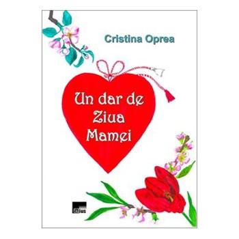 Un dar de ziua mamei - Cristina Oprea 624276