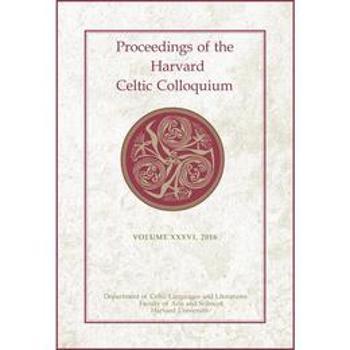 Proceedings of the Harvard Celtic Colloquium, 36: 2016, editura Harvard University Press