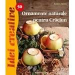 Ornamente naturale pentru Crăciun (Ediția a II-a). Idei creative 50