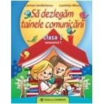 Sa dezlegam tainele comunicarii cls 1 semestrul 1 - Carmen Iordachescu 978-973-123-264-5