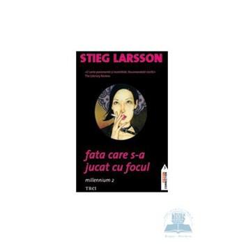 Fata care s-a jucat cu focul - Stieg Larsson
