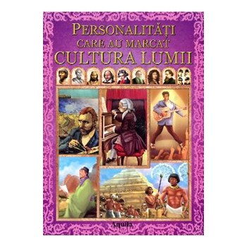Personalitati care au marcat cultura lumii